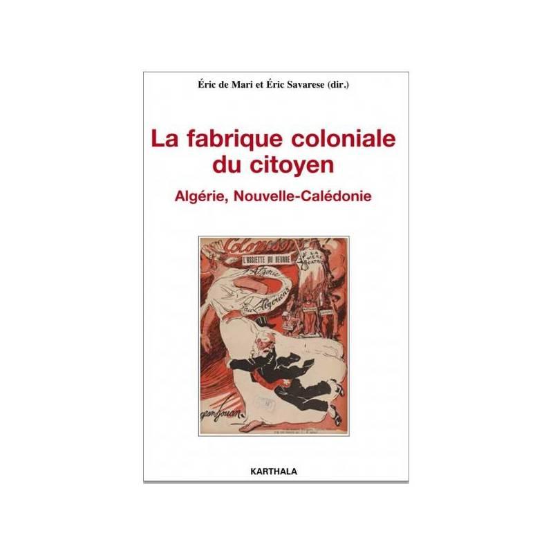La fabrique coloniale du citoyen. Algérie, Nouvelle-Calédonie
