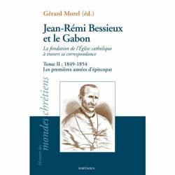 Jean-Rémi Bessieux et le Gabon. La fondation de l'Eglise catholique à travers sa correspondance. Tome II