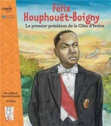 Houphouët-Boigny - Le premier président de la Côte d'Ivoire