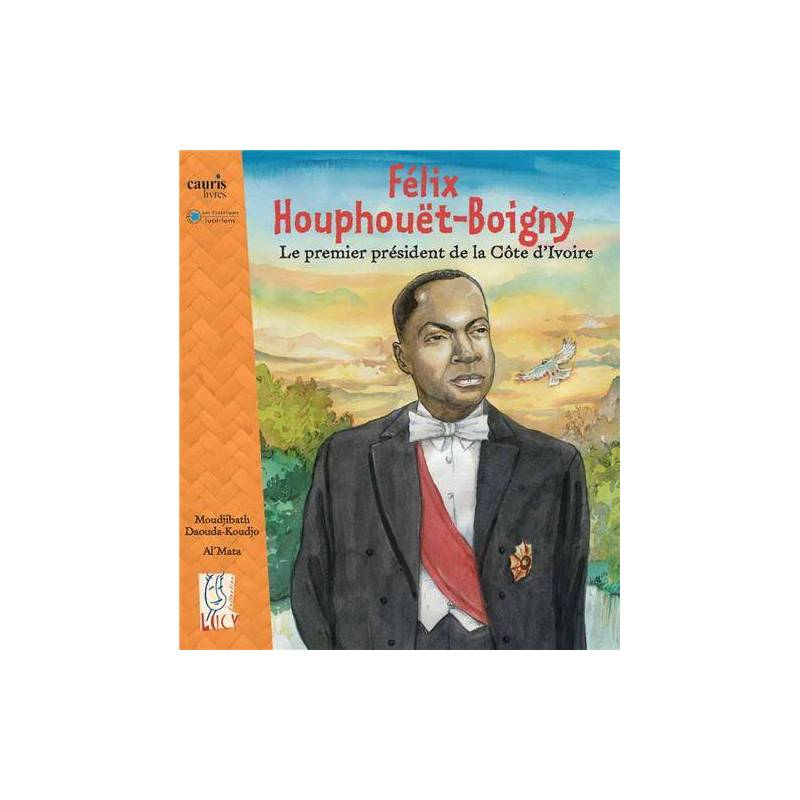 Houphouët-Boigny - Le premier président de la Côte d'Ivoire de Moudjibath Daouda-Koudjo et Al'Mata