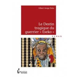 """Le Destin tragique du guerrier """"Eseko"""" de Gilbert Aonga Ebolu"""