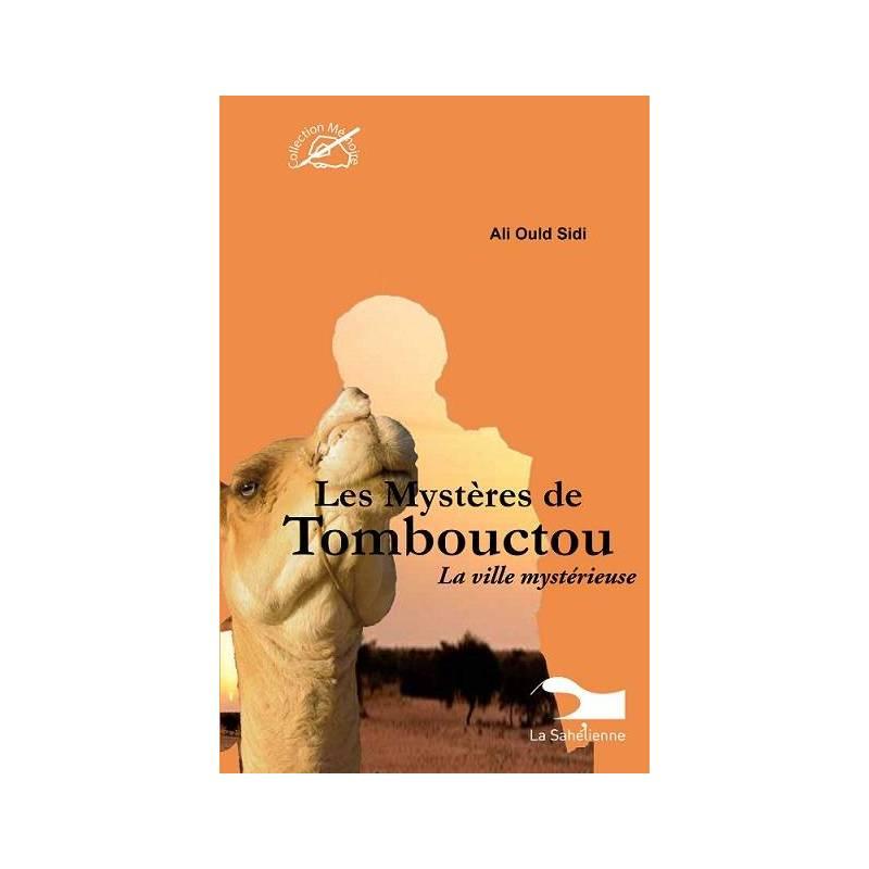 Les Mystères de Tombouctou. La ville mystérieuse de Ali Ould Sidi
