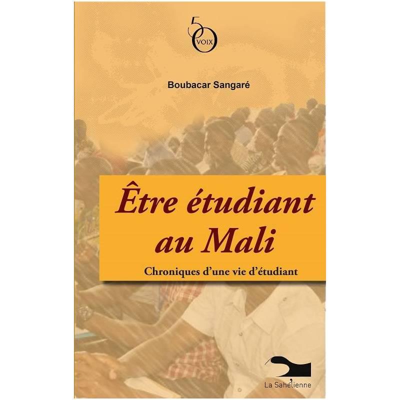 Etre étudiant au Mali. Chroniques d'une vie d'étudiant de Boubacar Sangaré