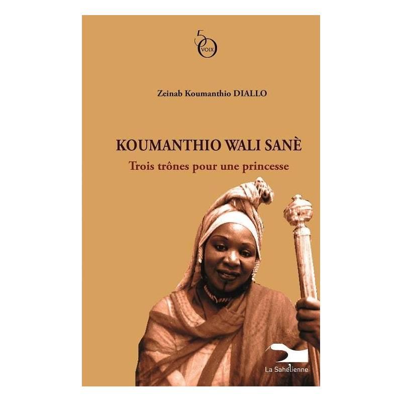Koumanthio Wali Sanè. Trois trônes pour une princesse de Zeinab Koumanthio Diallo