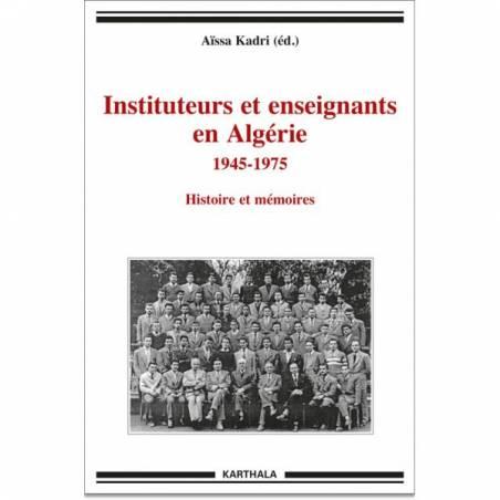 Instituteurs et enseignants en Algérie 1945-1975. Histoire et mémoires