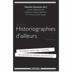 Historiographies d'ailleurs. Comment écrit-on l'Histoire en dehors du monde occidental ?