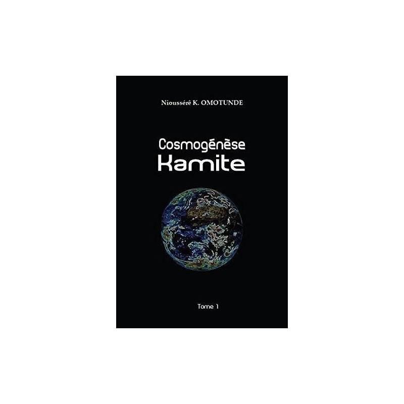 Cosmogénèse Kamite. Tome 1
