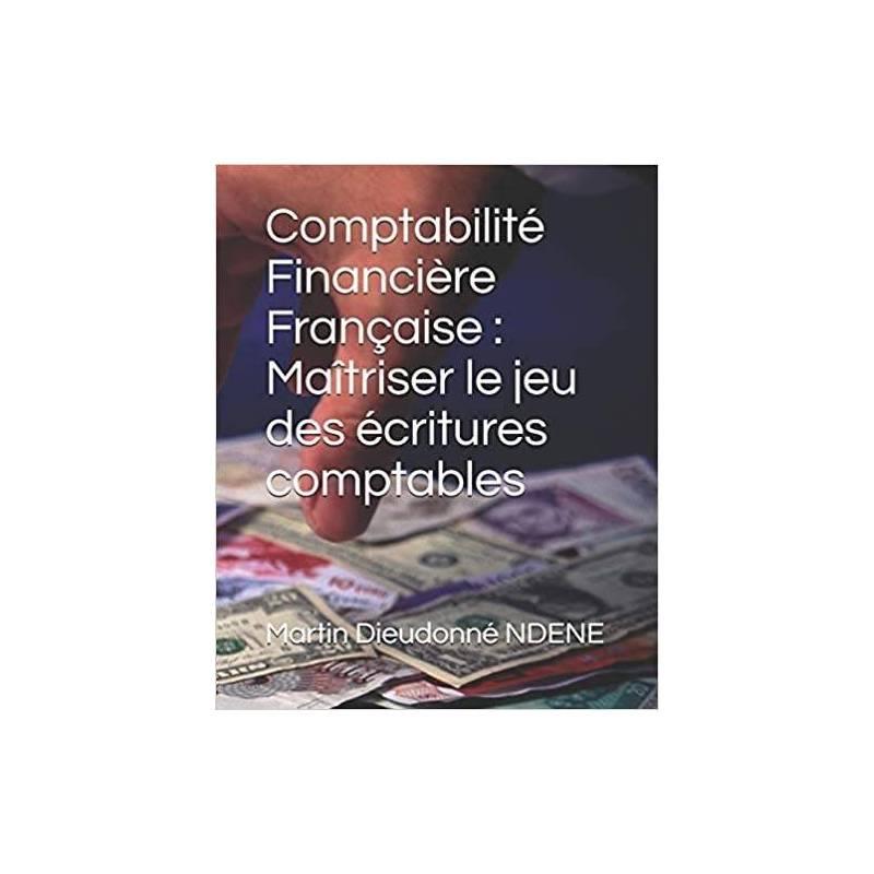 Comptabilité Financière Française : Maîtriser le jeu des écritures comptables