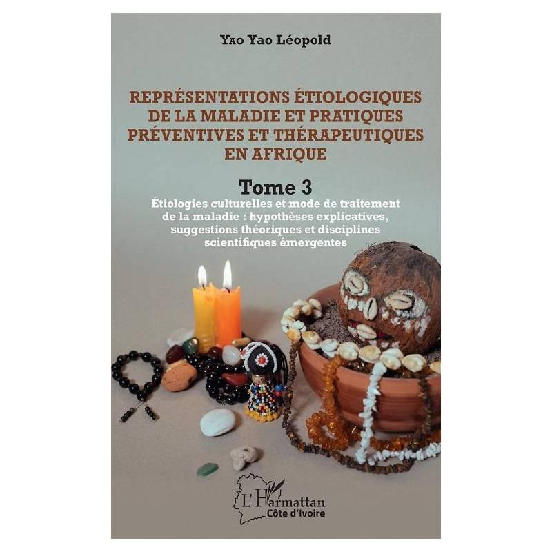 Représentations étiologiques de la maladie et pratiques préventives et thérapeutiques en Afrique Tome 3