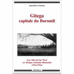 Gitega capitale du Burundi. Une ville du Far West en Afrique orientale allemande (1912-1916)