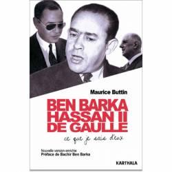 Ben Barka, Hassan II, De Gaulle. Ce que je sais d'eux de Maurice Buttin
