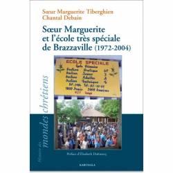 Soeur Marguerite et l'école très spéciale de Brazzaville (1972-2004) de Soeur Marguerite Tiberghien et Chantal Debain