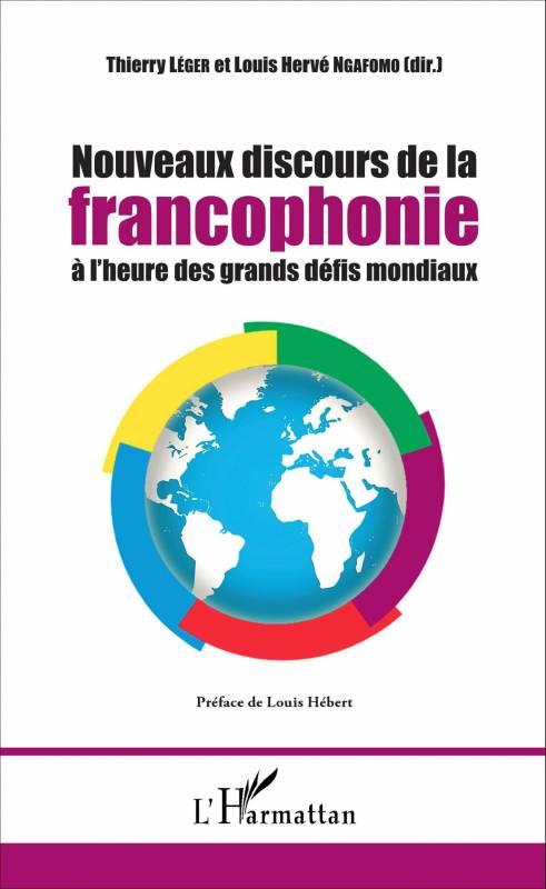 Nouveaux discours de la francophonie à l'heure des grands défis mondiaux de Thierry Léger