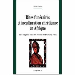 Rites funéraires et inculturation chrétienne en Afrique. Une enquête chez les Moose du Burkina Faso de Pierre Tondé