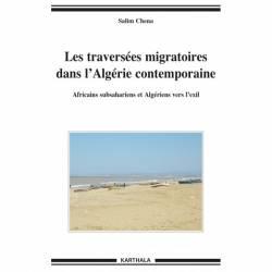 Les traversées migratoires dans l'Algérie contemporaine. Africains subsahariens et Algériens vers l'exil de Salim Chena