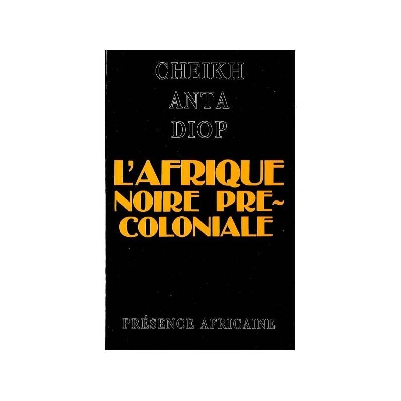L'Afrique noire précoloniale de Cheikh Anta Diop