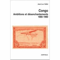 Congo. Ambitions et désenchantements 1880-1960 de Jean-Luc Vellut