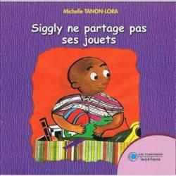 Siggly ne partage pas ses jouets de Michelle Tanon-Lora