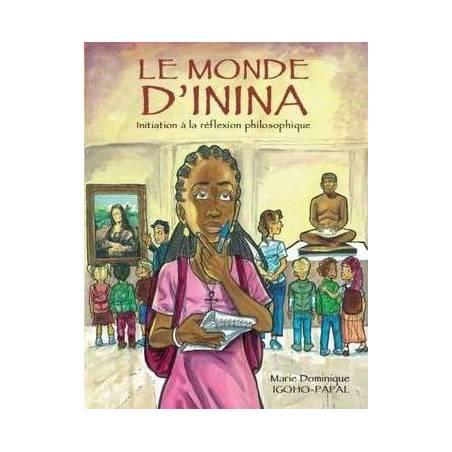 Le monde d'Inina, initiation à la réflexion philosophique de Marie Dominique Igoho-Papal