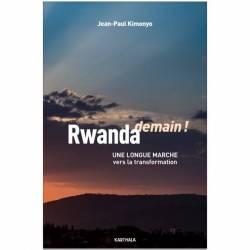 Rwanda demain ! Une longue marche vers la transformation de Jean-Paul Kimonyo