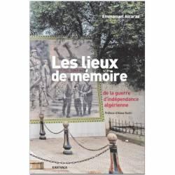 Les lieux de mémoire de la guerre d'indépendance algérienne de Emmanuel Alcaraz