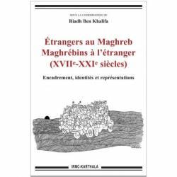 Etrangers au Maghreb. Maghrébins à l'étranger (XVIIe-XXIe siècles). Encadrement, identités et représentations