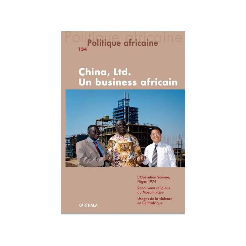 Politique africaine n°134 : China, Ltd. Un business africain