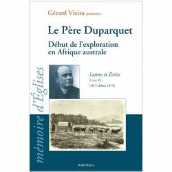 Le Père Duparquet. Tome IV. Début de l'exploration en Afrique australe. Lettres et Ecrits (1877-début 1879) de Gérard Vieira