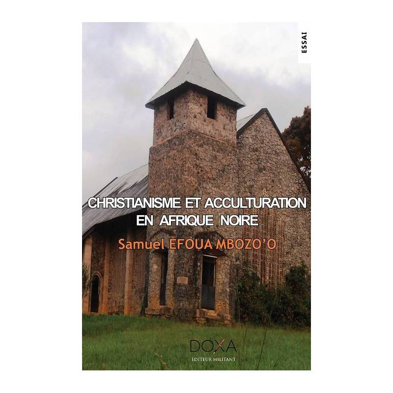 Christianisme et acculturation en Afrique noire de Samuel EFOUA MBOZO'O