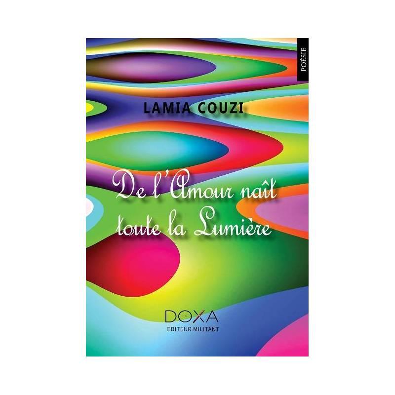De l'amour naît toute la lumière de Lamia Couzi