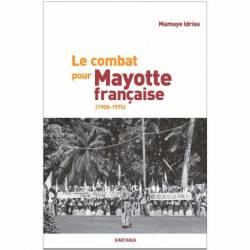 Le combat pour Mayotte française (1958-1976) de Mamaye Idriss