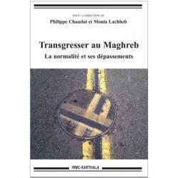 Transgresser au Maghreb. La normalité et ses dépassements de Philippe Chaudat et Monia Lachheb