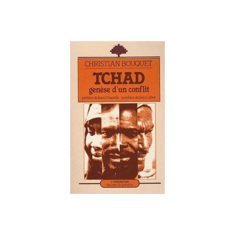 Tchad, genèse d'un conflit de Christian Bouquet