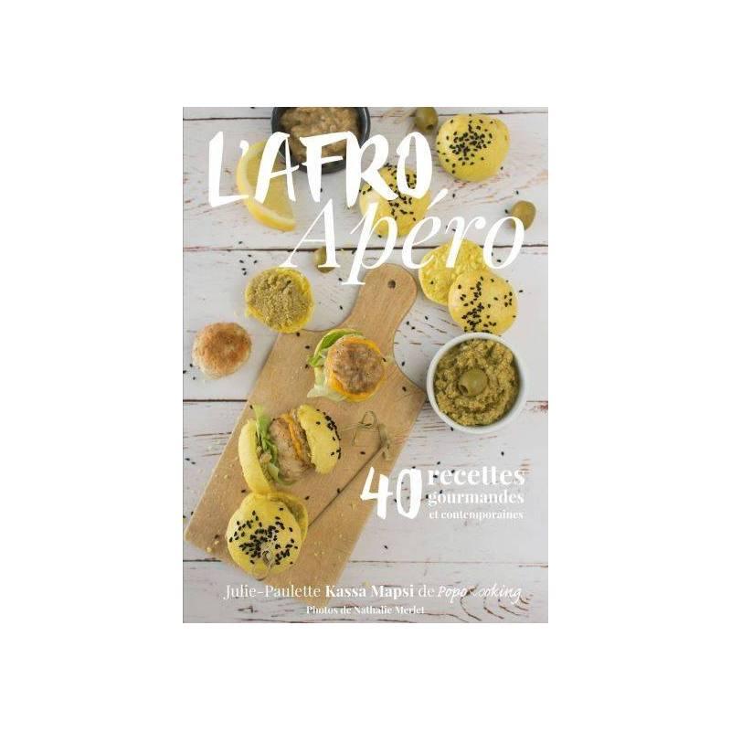 L'Afro Apéro, 40 recettes gourmandes et contemporaines de Julie-Paulette Kassa Mapsi