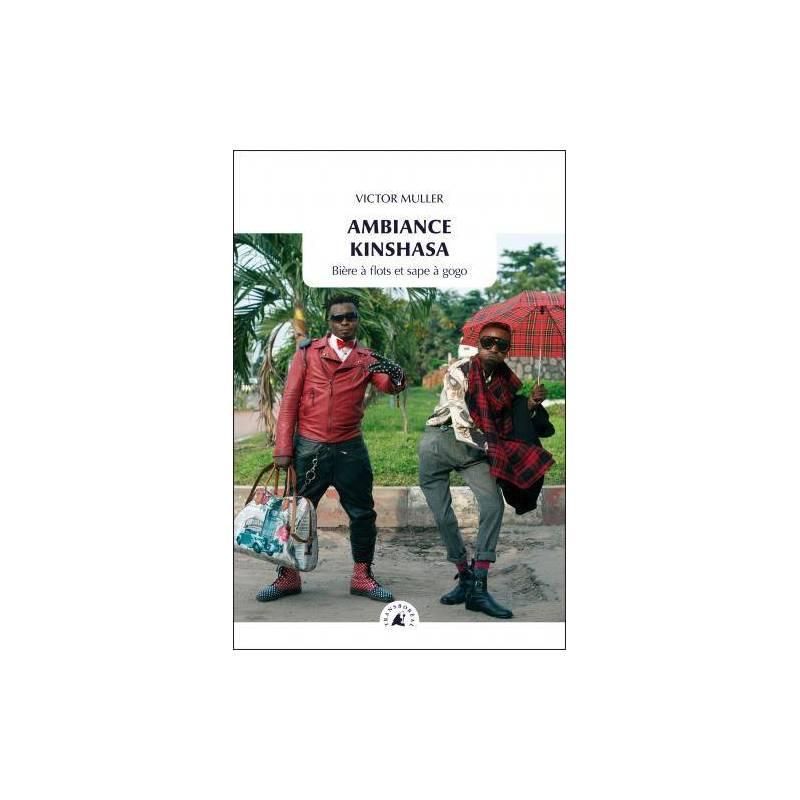 Ambiance Kinshasa, Bière à flots et sape à gogo de Victor Muller