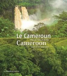 Le Cameroun. Pays de l'eau et du feu