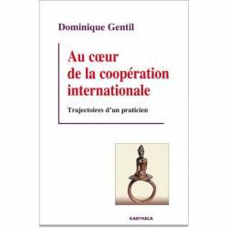Au coeur de la coopération internationale. Trajectoires d'un praticien de Dominique Gentil