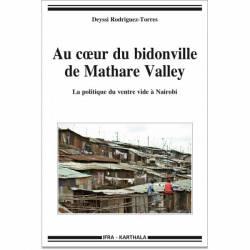 Au coeur du bidonville de Mathare Valley. La politique du ventre vide à Nairobi de Deyssi Rodriguez-Torres