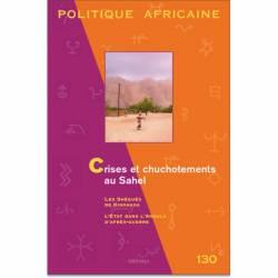 Politique africaine N° 130. Crises et chuchotements au Sahel de Vincent Bonnecase et Julien Brachet