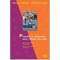 Politique africaine N° 132. Propriété et citoyenneté dans l'Afrique des villes de Christian Lund et Eric Hahonou