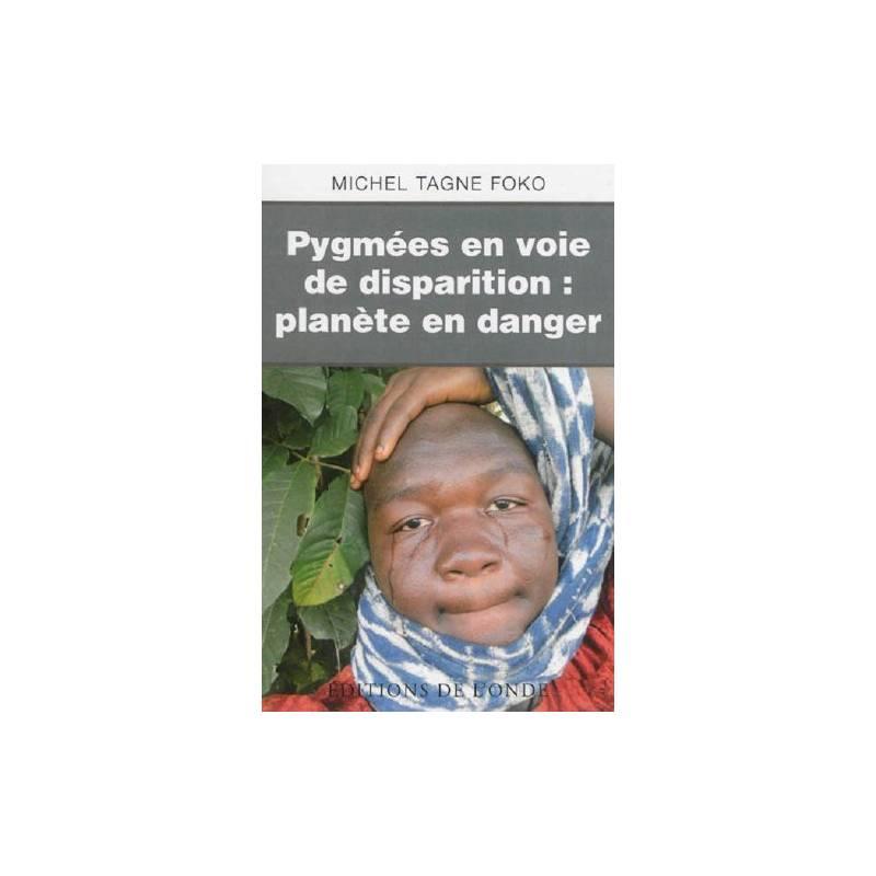 Pygmées en voie de disparition : planète en danger de Michel Tagne Foko