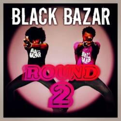 Black Bazar - Round 2