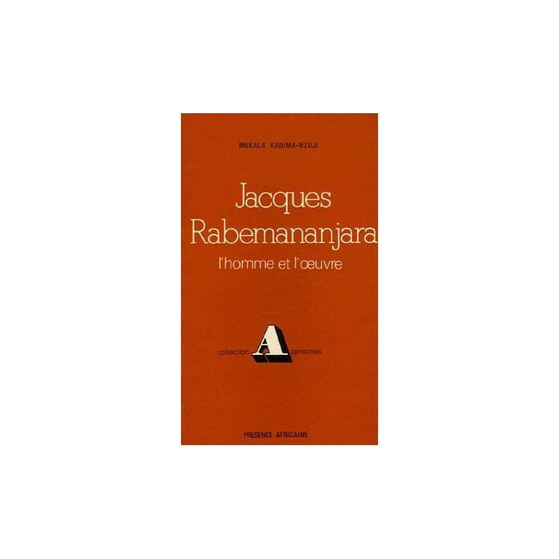 Jacques Rabemananjara, l'homme et l'oeuvre