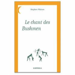 Le chant des Bushmen de Stephen Watson
