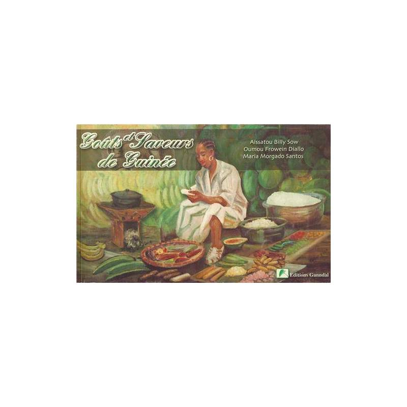Goûts et saveurs de Guinée de Aïssatou Billy Sow, Maria Morgado Santos et Oumou Frowein Diallo