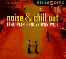 Noise & chill out - Ethiopian Groove Worldwide