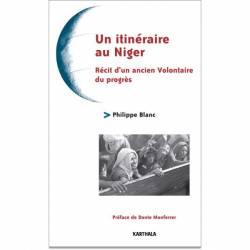 Un itinéraire au Niger. Récit d'un ancien Volontaire du progrès de Philippe Blanc